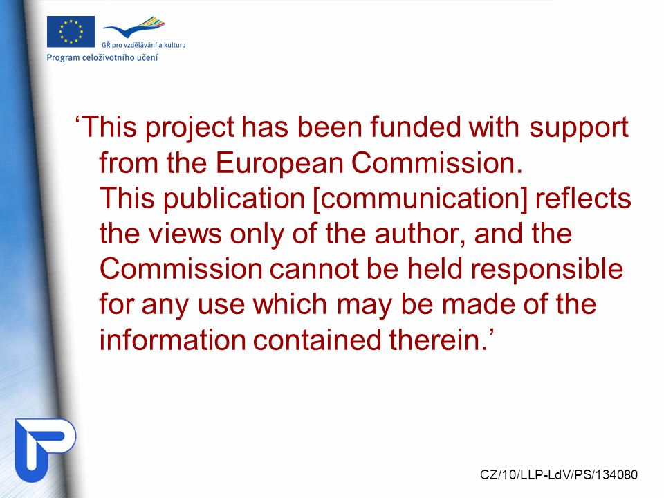 'This project has been funded with support from the European Commission. This publication [communication] reflects the views only of the author, and the Commission cannot be held responsible for any use which may be made of the information contained therein.'